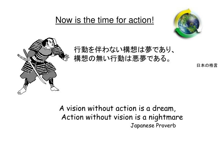A vision without action is a dream,