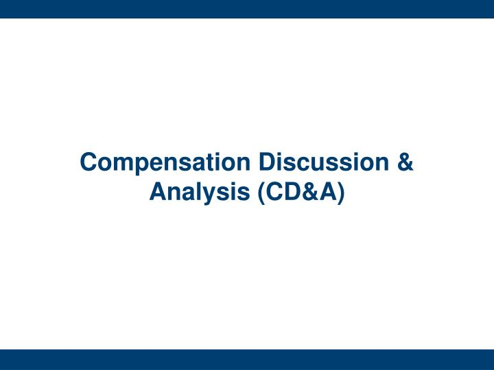 Compensation Discussion & Analysis (CD&A)
