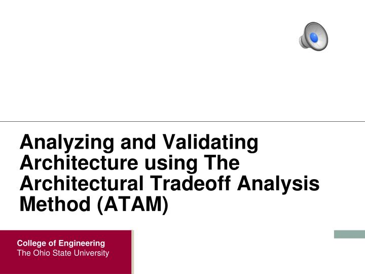 Analyzing and Validating Architecture using The Architectural Tradeoff Analysis Method (ATAM)