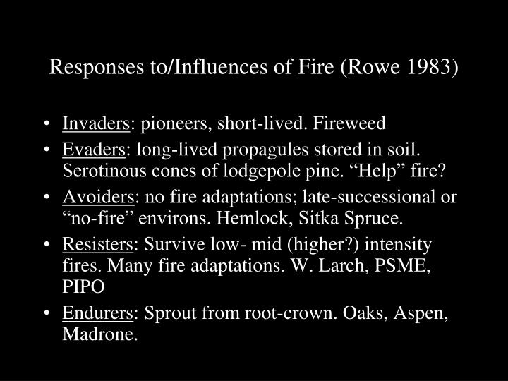 Responses to/Influences of Fire (Rowe 1983)