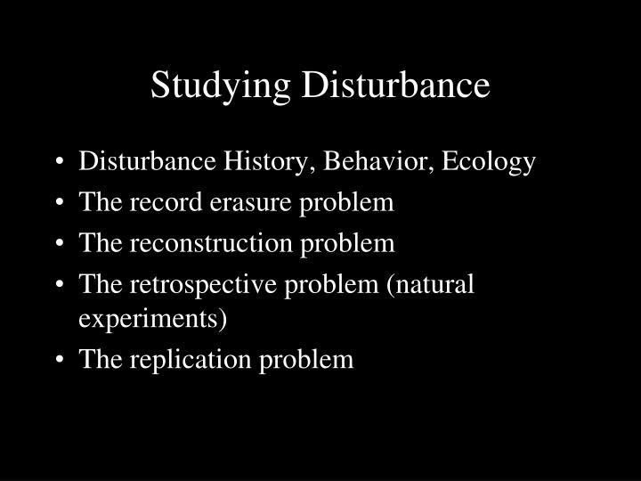 Studying Disturbance