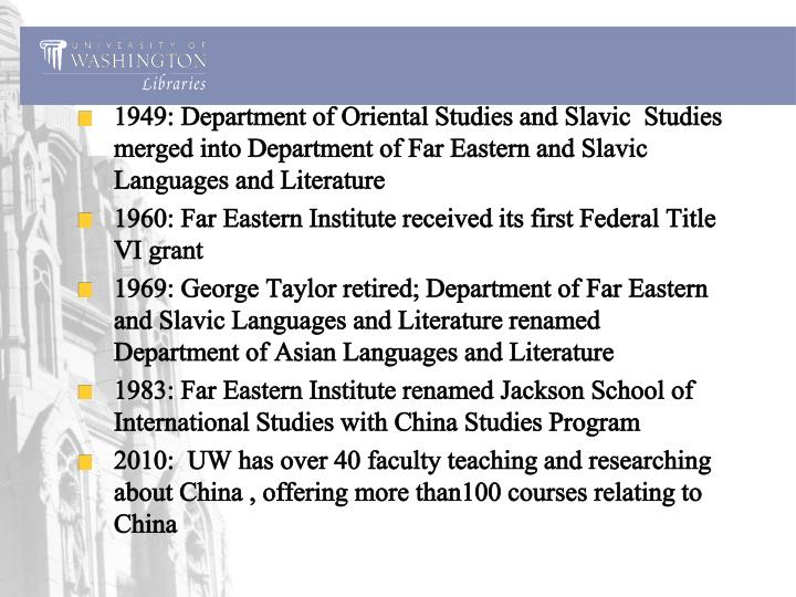 1949: Department of Oriental Studies and Slavic  Studies merged into Department of Far Eastern and Slavic Languages and Literature