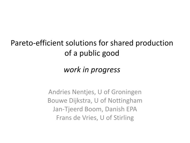 Pareto efficient solutions for shared production of a public good work in progress