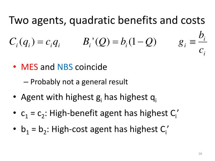 Two agents, quadratic benefits and costs