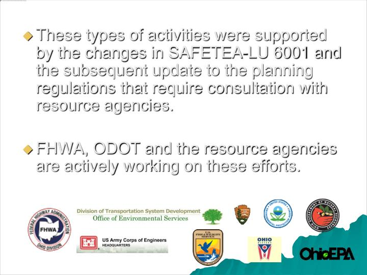 These types of activities were supported by the changes in SAFETEA-LU 6001 and the subsequent update to the planning regulations that require consultation with resource agencies.