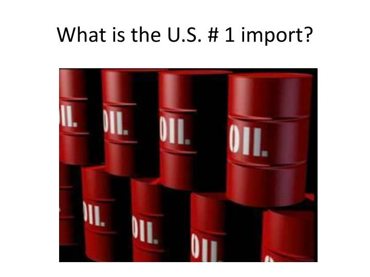 What is the U.S. # 1 import?