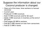 suppose the information about our coconut producer is changed
