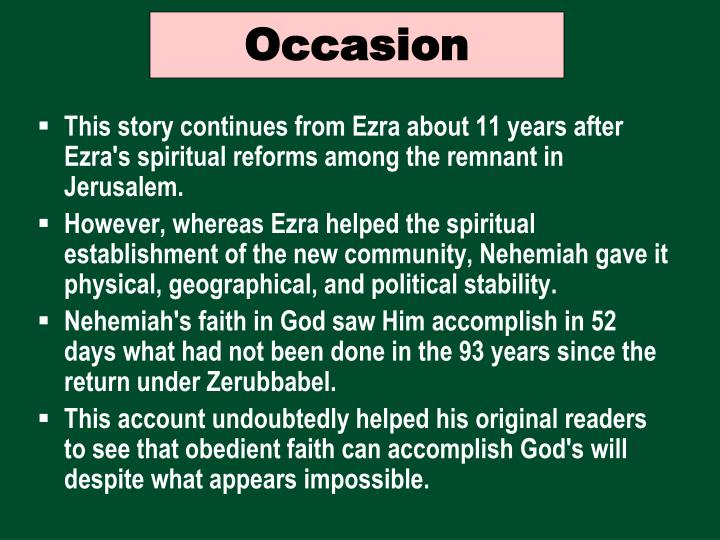 This story continues from Ezra about 11 years after Ezra's spiritual reforms among the remnant in Jerusalem.