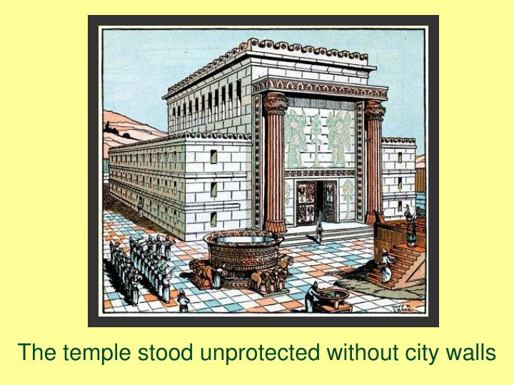 The temple stood unprotected without city walls