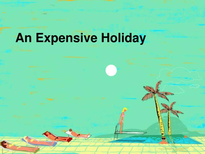 An expensive holiday