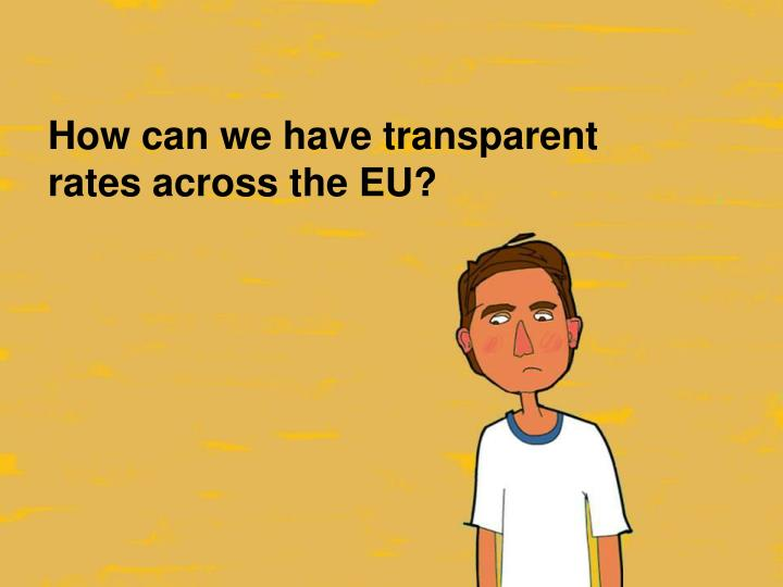 How can we have transparent rates across the EU?