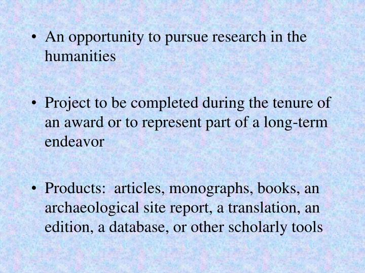 An opportunity to pursue research in the humanities