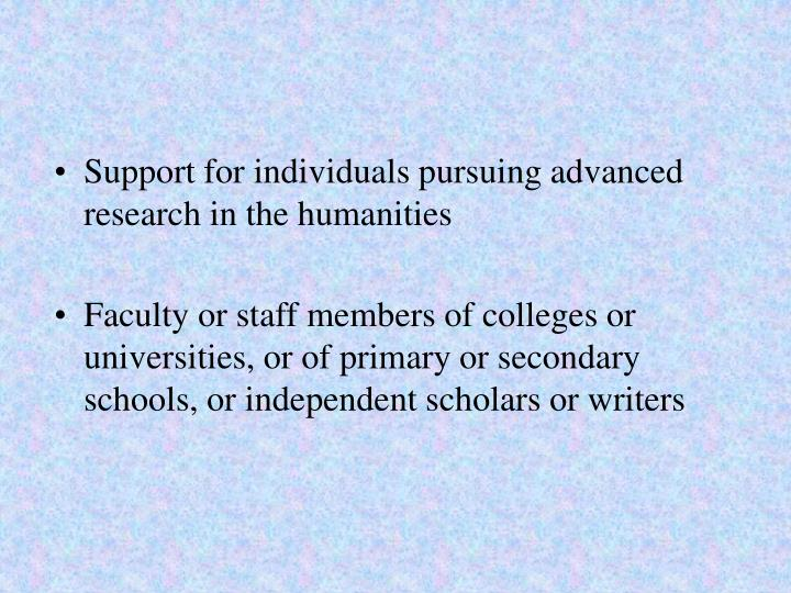Support for individuals pursuing advanced research in the humanities