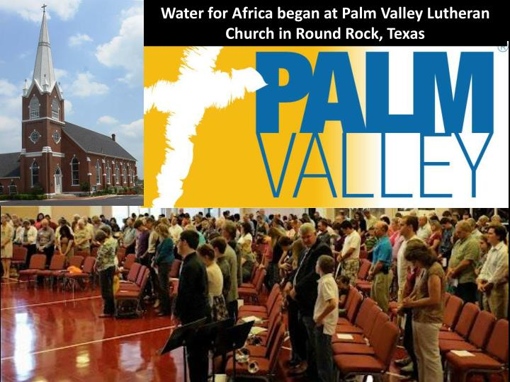 Water for Africa began at Palm Valley Lutheran Church in Round Rock, Texas