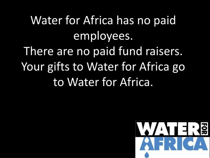 Water for Africa has no paid employees.