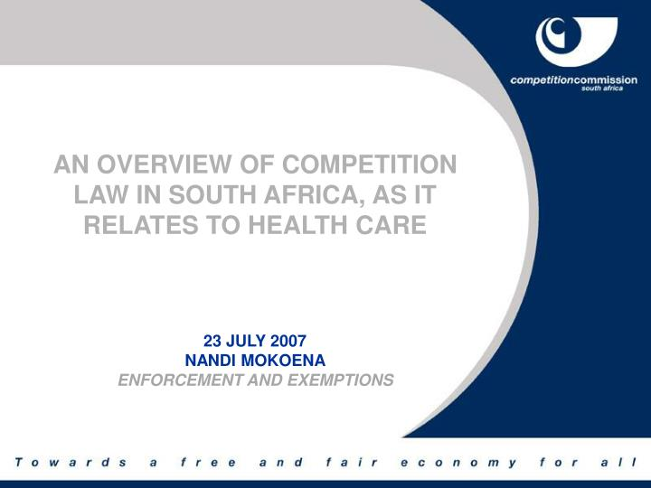 AN OVERVIEW OF COMPETITION LAW IN SOUTH AFRICA, AS IT RELATES TO HEALTH CARE