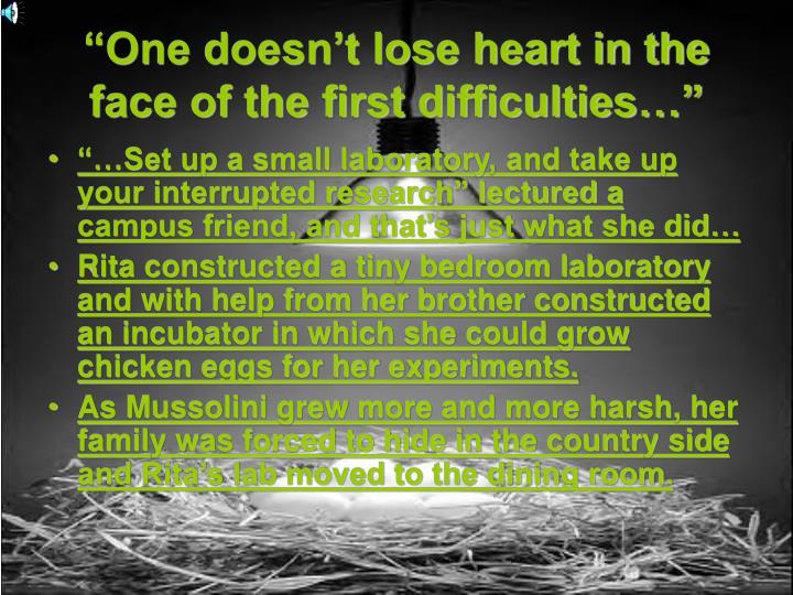 """""""One doesn't lose heart in the face of the first difficulties…"""""""