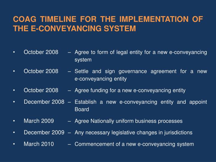 COAG TIMELINE FOR THE IMPLEMENTATION OF THE E-CONVEYANCING SYSTEM