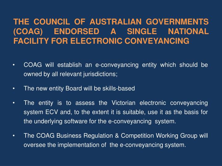 THE COUNCIL OF AUSTRALIAN GOVERNMENTS (COAG) ENDORSED A SINGLE NATIONAL FACILITY FOR ELECTRONIC CONVEYANCING