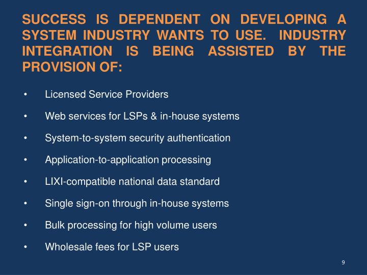 SUCCESS IS DEPENDENT ON DEVELOPING A SYSTEM INDUSTRY WANTS TO USE.  INDUSTRY INTEGRATION IS BEING ASSISTED BY THE PROVISION OF: