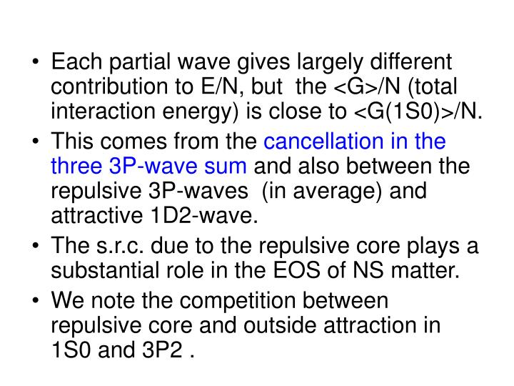 Each partial wave gives largely different contribution to E/N, but  the <G>/N (total interaction energy) is close to <G(1S0)>/N.