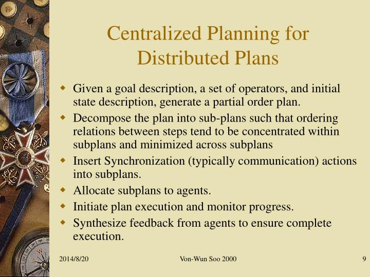 Centralized Planning for Distributed Plans