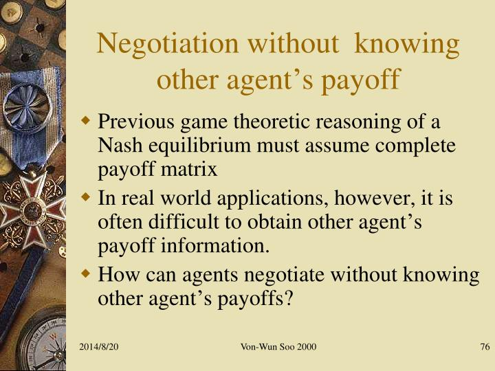 Negotiation without  knowing other agent's payoff