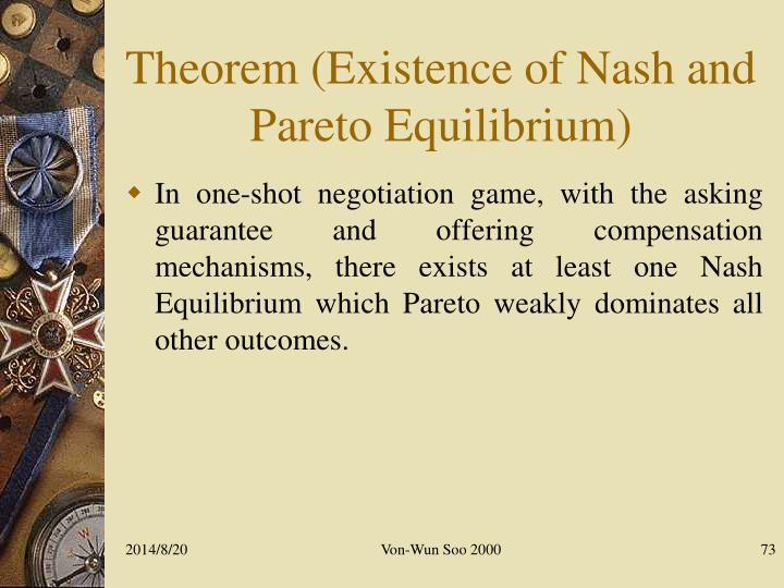 Theorem (Existence of Nash and Pareto Equilibrium)