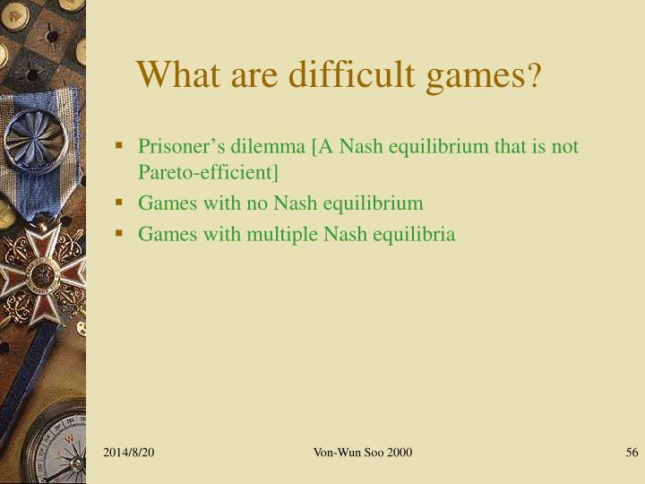What are difficult games