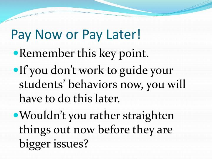 Pay Now or Pay Later!