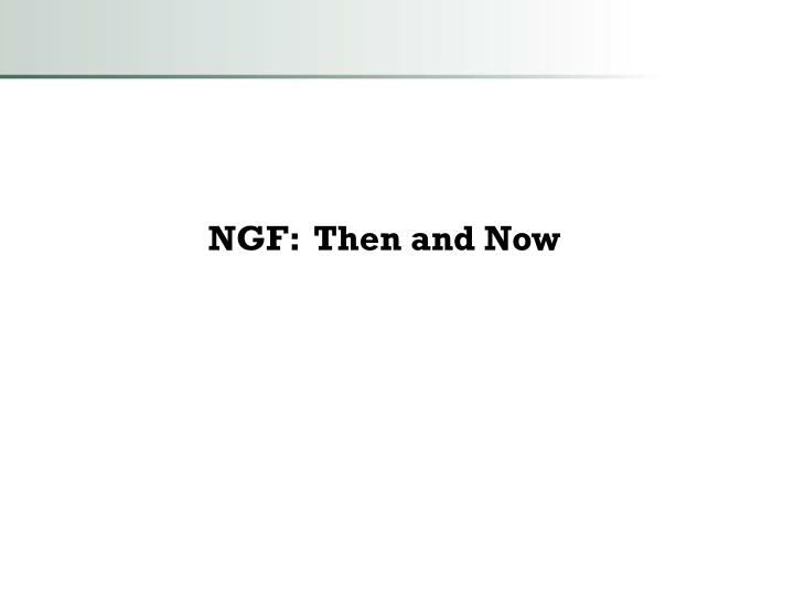 NGF:  Then and Now