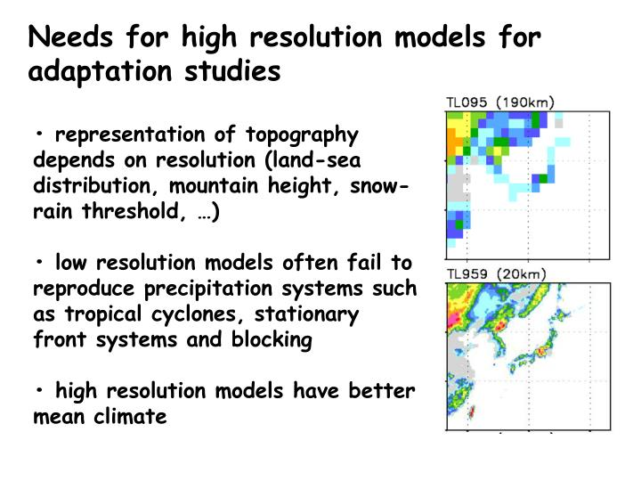Needs for high resolution models for adaptation studies