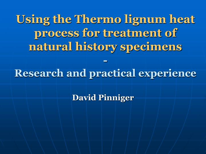 Using the Thermo lignum heat process for treatment of natural history specimens