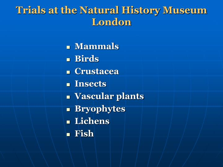 Trials at the Natural History Museum London