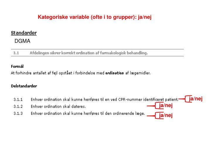 Kategoriske variable (ofte i to grupper): ja/nej