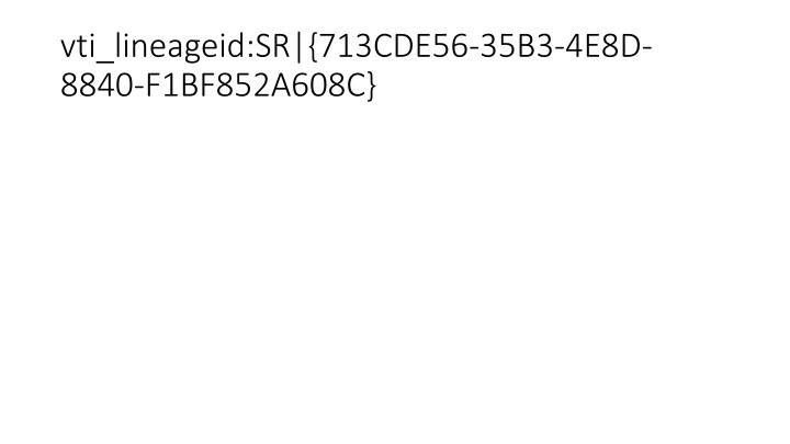 vti_lineageid:SR {713CDE56-35B3-4E8D-8840-F1BF852A608C}