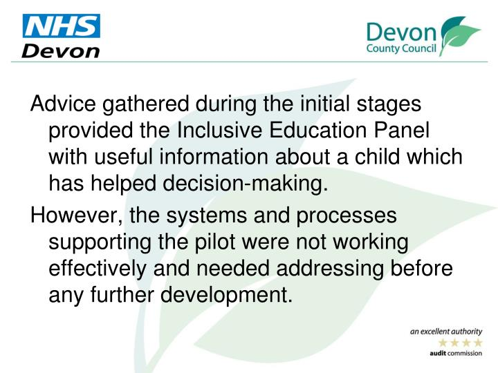 Advice gathered during the initial stages  provided the Inclusive Education Panel with useful information about a child which has helped decision-making.