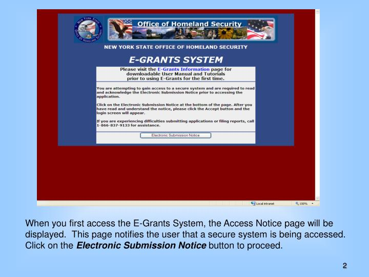 When you first access the E-Grants System, the Access Notice page will be displayed.  This page notifies the user that a secure system is being accessed. Click on the