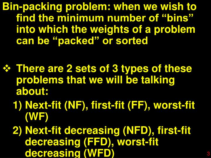 "Bin-packing problem: when we wish to find the minimum number of ""bins"" into which the weights of..."