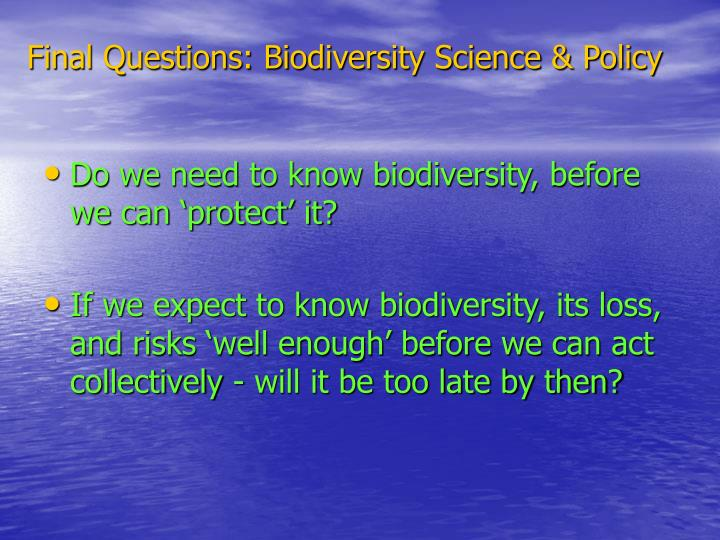 Final Questions: Biodiversity Science & Policy