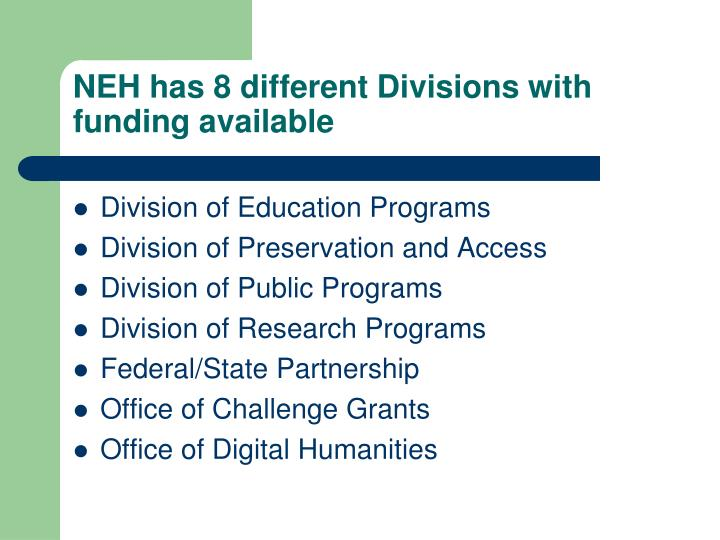 NEH has 8 different Divisions with funding available