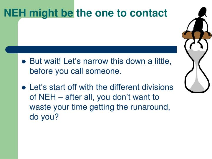 NEH might be the one to contact