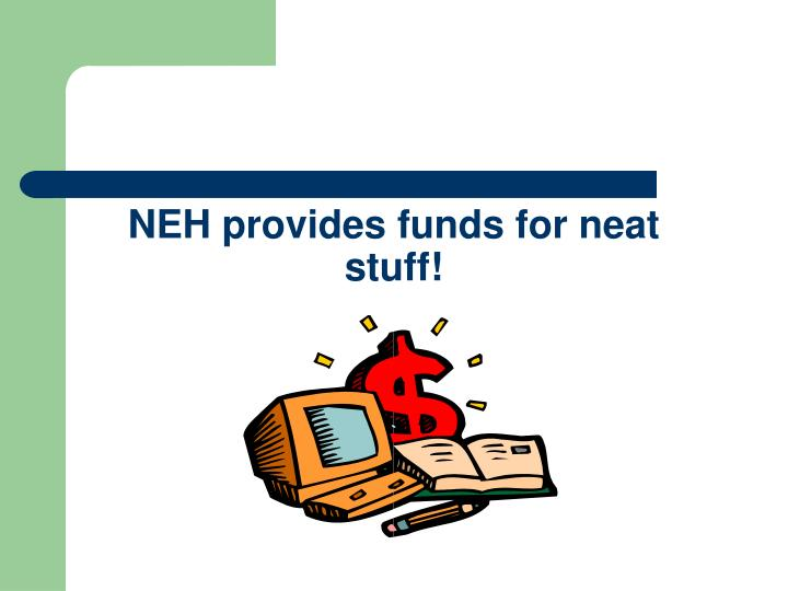 NEH provides funds for neat stuff!