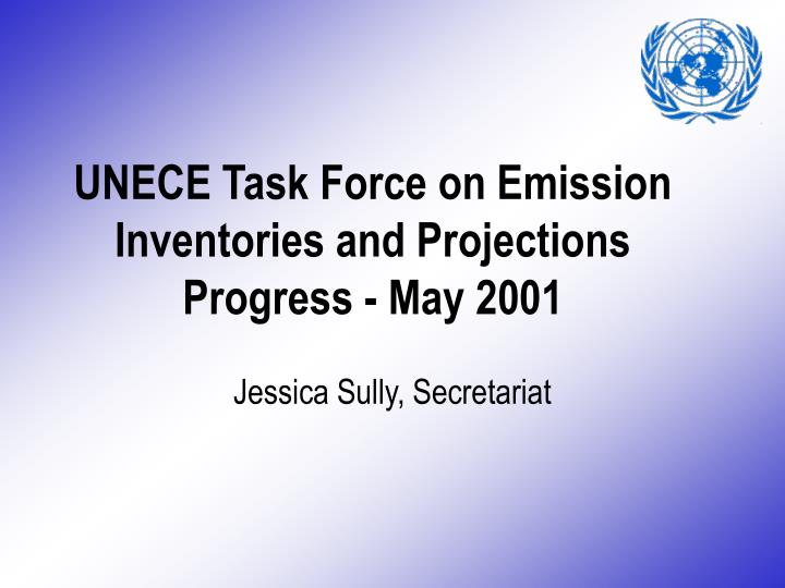 Unece task force on emission inventories and projections progress may 2001