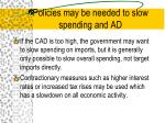 policies may be needed to slow spending and ad