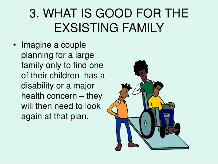 3. WHAT IS GOOD FOR THE EXSISTING FAMILY