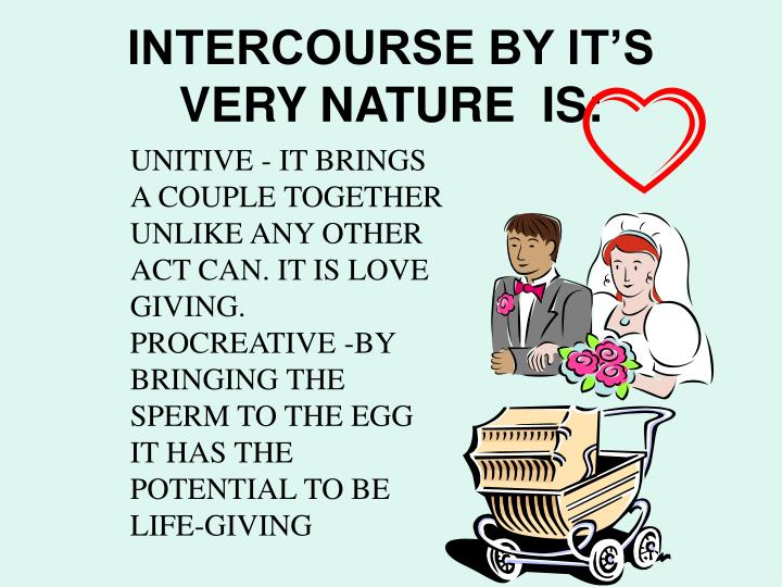 INTERCOURSE BY IT'S VERY NATURE  IS: