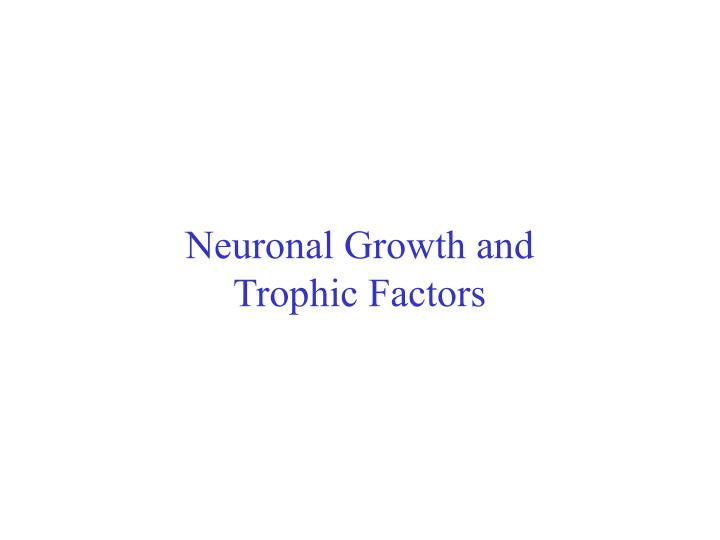 Neuronal Growth and