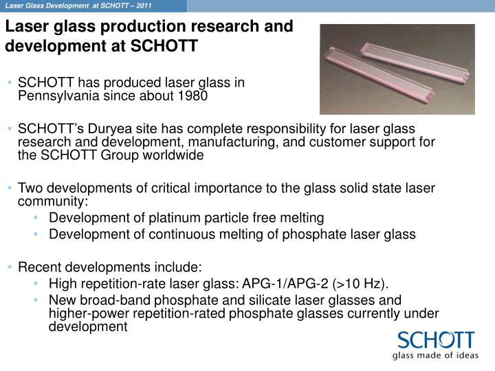 SCHOTT has produced laser glass in                                                                    Pennsylvania since about 1980