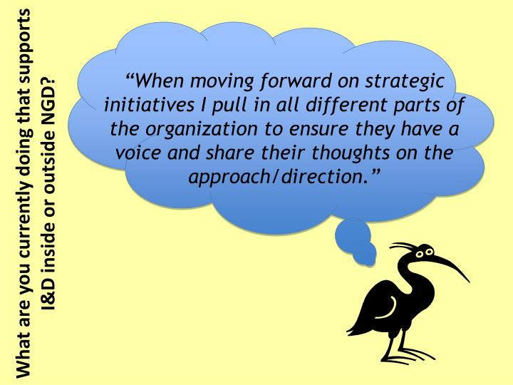 """When moving forward on strategic initiatives I pull in all different parts of the organization to ensure they have a voice and share their thoughts on the approach/direction."""